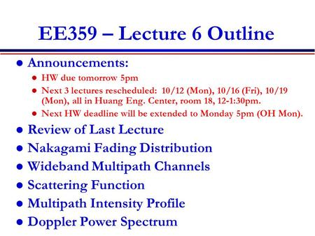 EE359 – Lecture 6 Outline Announcements: HW due tomorrow 5pm Next 3 lectures rescheduled: 10/12 (Mon), 10/16 (Fri), 10/19 (Mon), all in Huang Eng. Center,