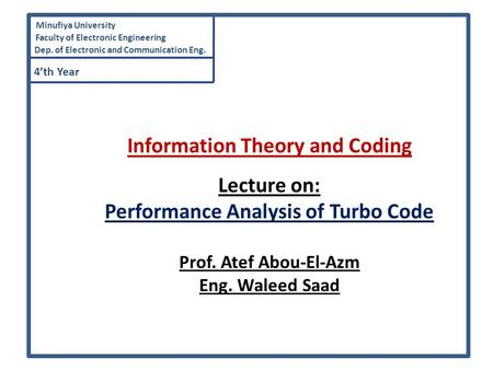 Minufiya University Faculty of Electronic Engineering Dep. of Electronic and Communication Eng. 4'th Year Information Theory and Coding Lecture on: Performance.