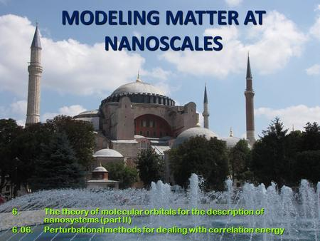 1 MODELING MATTER AT NANOSCALES 6. The theory of molecular orbitals for the description of nanosystems (part II) 6.06. Perturbational methods for dealing.