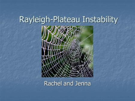 Rayleigh-Plateau Instability Rachel and Jenna. Overview Introduction to Problem Introduction to Problem Experiment and Data Experiment and Data Theories.