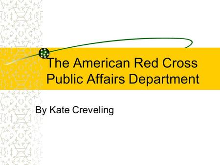 The American Red Cross Public Affairs Department By Kate Creveling.