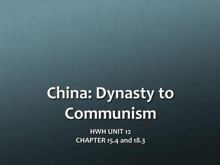 China: Dynasty to Communism HWH UNIT 12 CHAPTER 15.4 and 18.3.