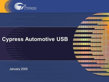 Cypress Automotive USB January 2005. 2 Cypress USB Products Red Text indicates <2 years availability remaining C-Temp only Plan to AEC-Q100 Qual to I-Temp.