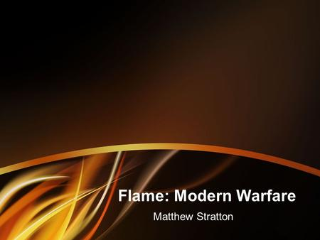 Flame: Modern Warfare Matthew Stratton. What is Flame? How it was found What are its capabilities How it is similar to Stuxnet and Duqu Implications.