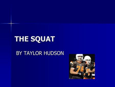 THE SQUAT BY TAYLOR HUDSON BY TAYLOR HUDSON. BENEFITS OF THE SQUAT ATHLETICALLY THE SQUAT WILL PROVIDE THE STRENGTH TO COMPETE BETTER. ATHLETICALLY THE.