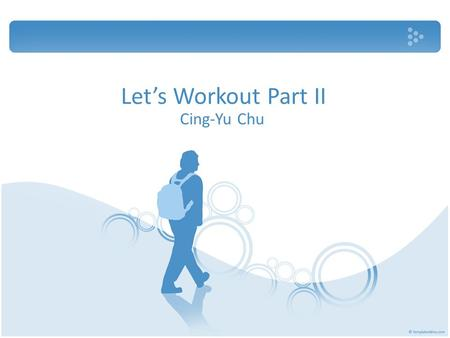 Let's Workout Part II Cing-Yu Chu. Outline Chest Back Legs Shoulders Arms Abs.