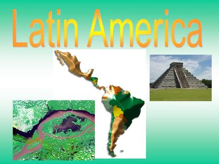"Includes: Central America, Caribbean, & South America Mexico to southern Argentina (tip is Tierra del Fuego- ""land of Fire"") Why is it called Latin America?"