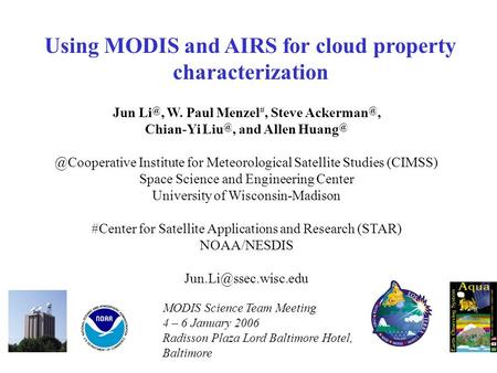Using MODIS and AIRS for cloud property characterization Jun W. Paul Menzel #, Steve Chian-Yi and  Institute.