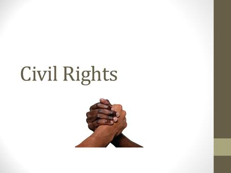 Civil Rights. What are civil rights? Civil rights; protections granted by the government to prevent discrimination against certain groups Civil liberties: