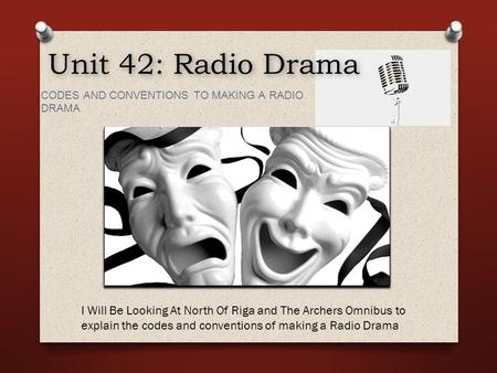 Unit 42: Radio Drama CODES AND CONVENTIONS TO MAKING A RADIO  DRAMA