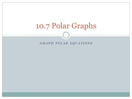 GRAPH POLAR EQUATIONS 10.7 Polar Graphs. Where Are Polar Coordinates and Graphs Used in the Real World? Radar measures the things it is tracking by the.