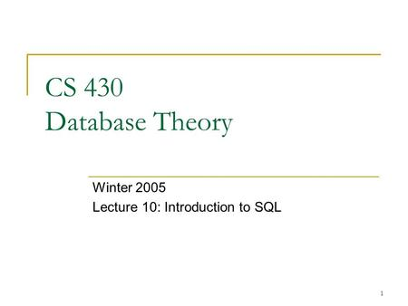 1 CS 430 Database Theory Winter 2005 Lecture 10: Introduction to SQL.