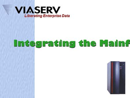 Integrating the Mainframe Liberating Enterprise Data.