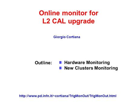 Online monitor for L2 CAL upgrade Giorgio Cortiana Outline: Hardware Monitoring New Clusters Monitoring