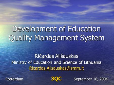 Development of Education Quality Management System Ričardas Ališauskas Ministry of Education and Science of Lithuania Rotterdam.