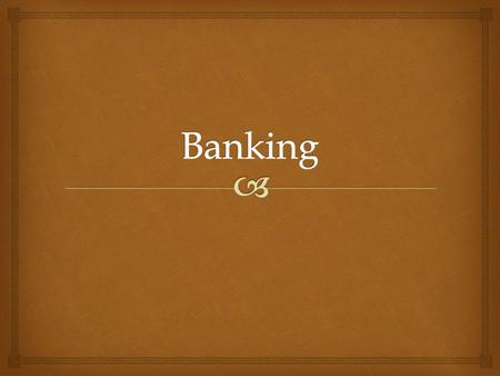   Evaluate different banking institutions and the services that they offer  Compare and contrast various financial services products  Explain how.