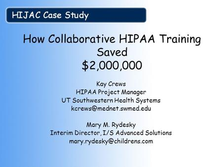 How Collaborative HIPAA Training Saved $2,000,000 Kay Crews HIPAA Project Manager UT Southwestern Health Systems Mary M. Rydesky.