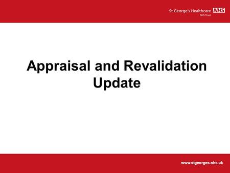 Www.stgeorges.nhs.uk Appraisal and Revalidation Update.