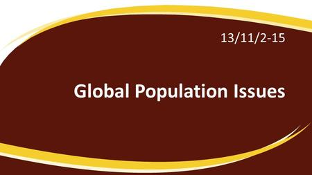 13/11/2-15 Global Population Issues. Learning goal 1. examine the impact of global demographic change as it relates to the demographic transition model.