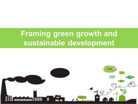 Framing green growth and sustainable development.