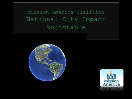 Mission America Coalition National City Impact Roundtable Mission America Coalition National City Impact Roundtable.