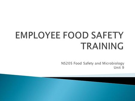 NS205 Food Safety and Microbiology Unit 9.  Deadline for filing incomplete  Final project due date  Check grade book  Final Exam next week along with.