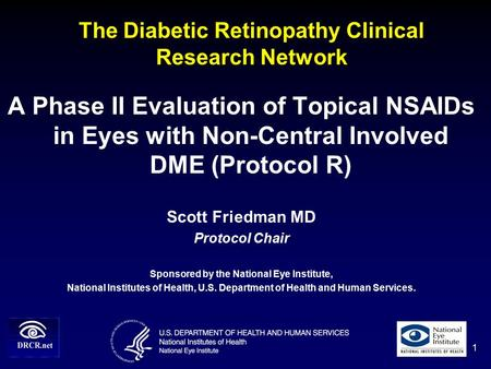 The Diabetic Retinopathy Clinical Research Network A Phase II Evaluation of Topical NSAIDs in Eyes with Non-Central Involved DME (Protocol R) Scott Friedman.