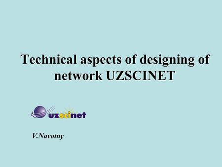 Technical aspects of designing of network UZSCINET V.Navotny.