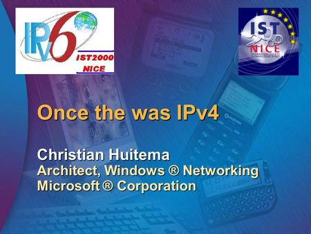 Once the was IPv4 Christian Huitema Architect, Windows ® Networking Microsoft ® Corporation.