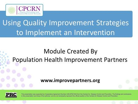 Using Quality Improvement Strategies to Implement an Intervention Module Created By Population Health Improvement Partners www.improvepartners.org.