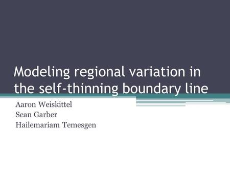 Modeling regional variation in the self-thinning boundary line Aaron Weiskittel Sean Garber Hailemariam Temesgen.
