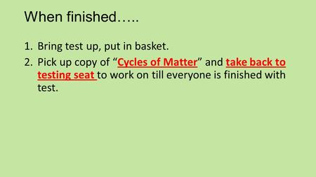 When finished….. Bring test up, put in basket.