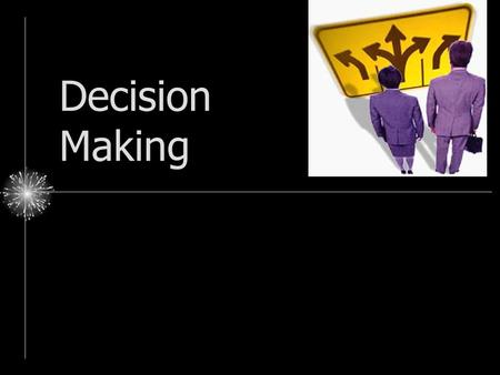 Decision Making. Reasoning & Problem Solving A. Two Classes of Reasoning I. Deductive Reasoning II. Inductive Reasoning.