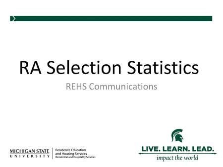 REHS Communications RA Selection Statistics. Statistics From 2011 Offers by Qualified Candidates 2011 QualifiedOffered% of Qualified Offered African American191053%