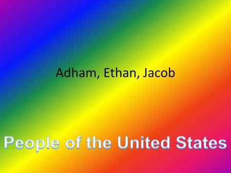 Adham, Ethan, Jacob. The Native Americans came about 11,500 years ago. The Native Americans are believed to come from Asia following animals across the.