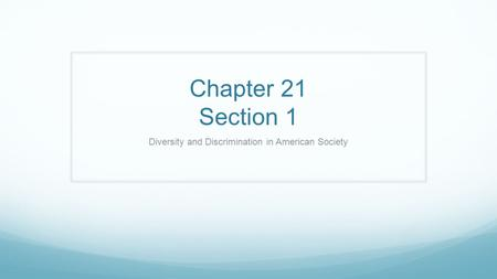 Chapter 21 Section 1 Diversity and Discrimination in American Society.
