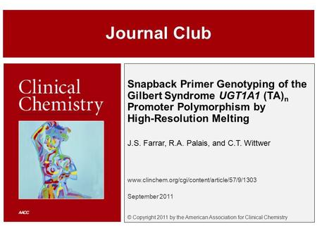 Snapback Primer Genotyping of the Gilbert Syndrome UGT1A1 (TA) n Promoter Polymorphism by High-Resolution Melting J.S. Farrar, R.A. Palais, and C.T. Wittwer.