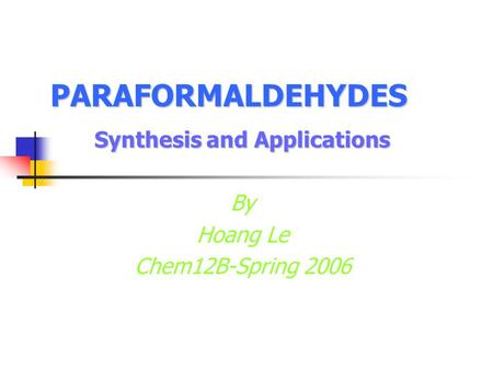 Synthesis and Applications By Hoang Le Chem12B-Spring 2006