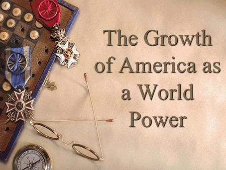 The Growth of America as a World Power. Imperialism  Def: When nations with strong armies & navies create empires by dominating nations without them.