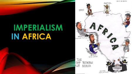 IMPERIALISM IN AFRICA. IMPERIALISM = A POLICY OF CONQUERING AND RULING OTHER LANDS.