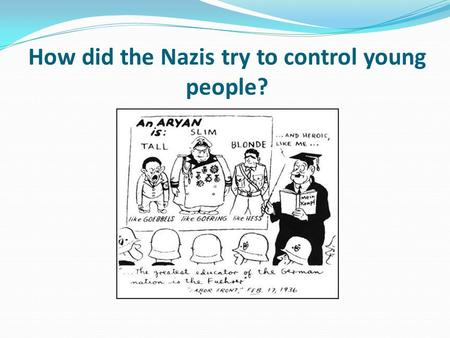 How did the Nazis try to control young people?. Learning objective – to be able to explain how the Nazis tried to control young people. I can describe.