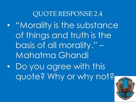 "QUOTE RESPONSE 2.4 ""Morality is the substance of things and truth is the basis of all morality."" – Mahatma Ghandi Do you agree with this quote? Why or."