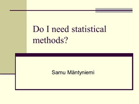 Do I need statistical methods? Samu Mäntyniemi. Learning from experience Which way a bottle cap is going to land? Think, and then write down your opinion.