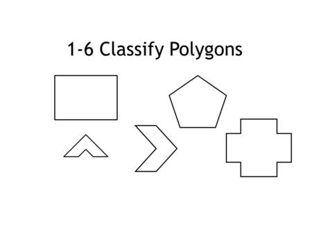 1-6 Classify Polygons. Polygon – a closed shape with segments only. Equilateral – all sides are equal. Equiangular – all angles are equal. Regular – all.