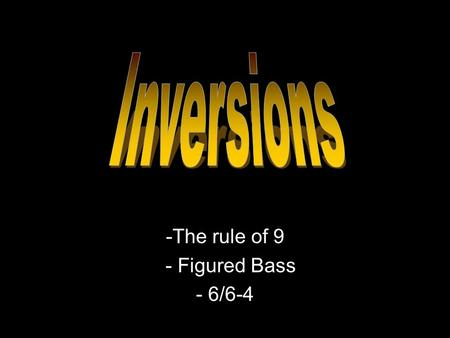 -The rule of 9 - Figured Bass - 6/6-4. For diatonically-named intervals, there is a useful rule applying to all intervals (that is those of one octave.