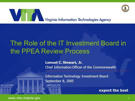 1 expect the best www.vita.virginia.gov Lemuel C. Stewart, Jr. Chief Information Officer of the Commonwealth Information Technology Investment Board September.