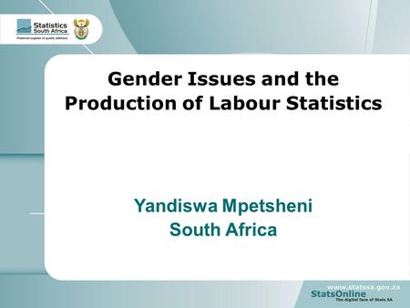1 South Africa Gender Issues and the Production of Labour Statistics Yandiswa Mpetsheni South Africa.