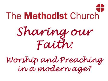 Sharing our Faith: Worship and Preaching in a modern age?