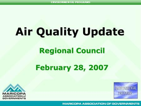 ENVIRONMENTAL PROGRAMS Air Quality Update Regional Council February 28, 2007.