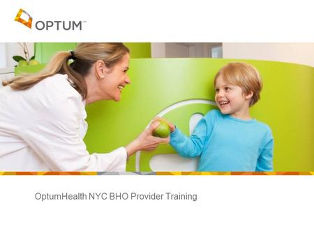 OptumHealth NYC BHO Provider Training. Confidential property of Optum. Do not distribute or reproduce without express permission from Optum. 2 Agenda.